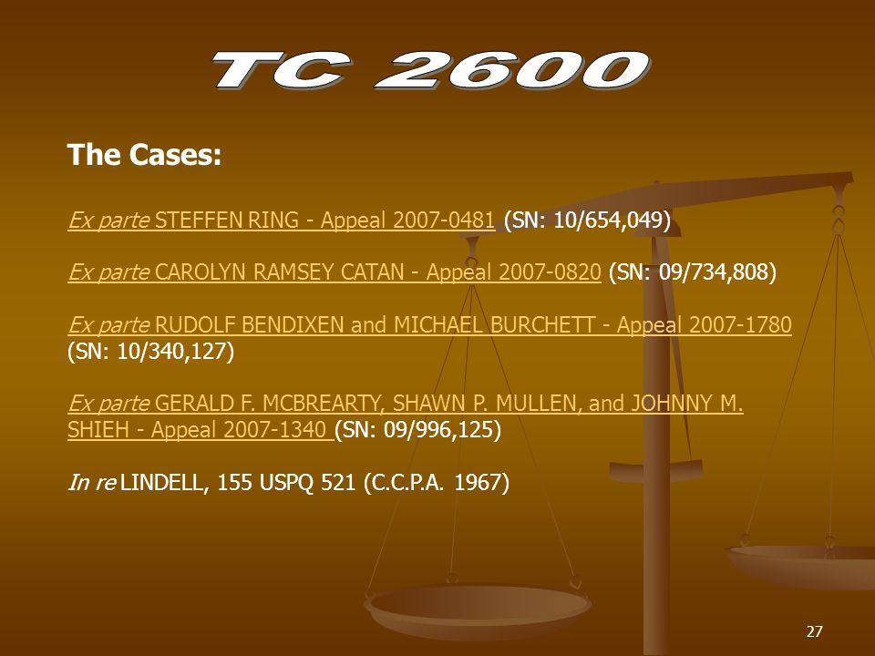 27 The Cases: Ex parte STEFFEN RING - Appeal 2007-0481Ex parte STEFFEN RING - Appeal 2007-0481 (SN: 10/654,049) Ex parte CAROLYN RAMSEY CATAN - Appeal 2007-0820Ex parte CAROLYN RAMSEY CATAN - Appeal 2007-0820 (SN: 09/734,808) Ex parte RUDOLF BENDIXEN and MICHAEL BURCHETT - Appeal 2007-1780 Ex parte RUDOLF BENDIXEN and MICHAEL BURCHETT - Appeal 2007-1780 (SN: 10/340,127) Ex parte GERALD F.