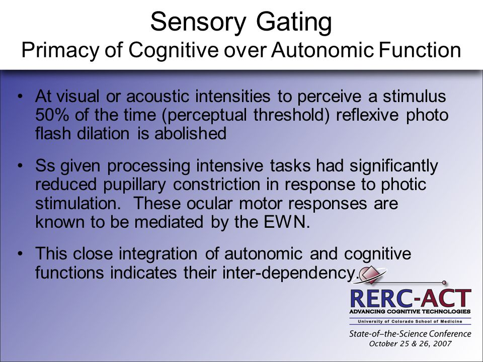 Sensory Gating Primacy of Cognitive over Autonomic Function At visual or acoustic intensities to perceive a stimulus 50% of the time (perceptual thres
