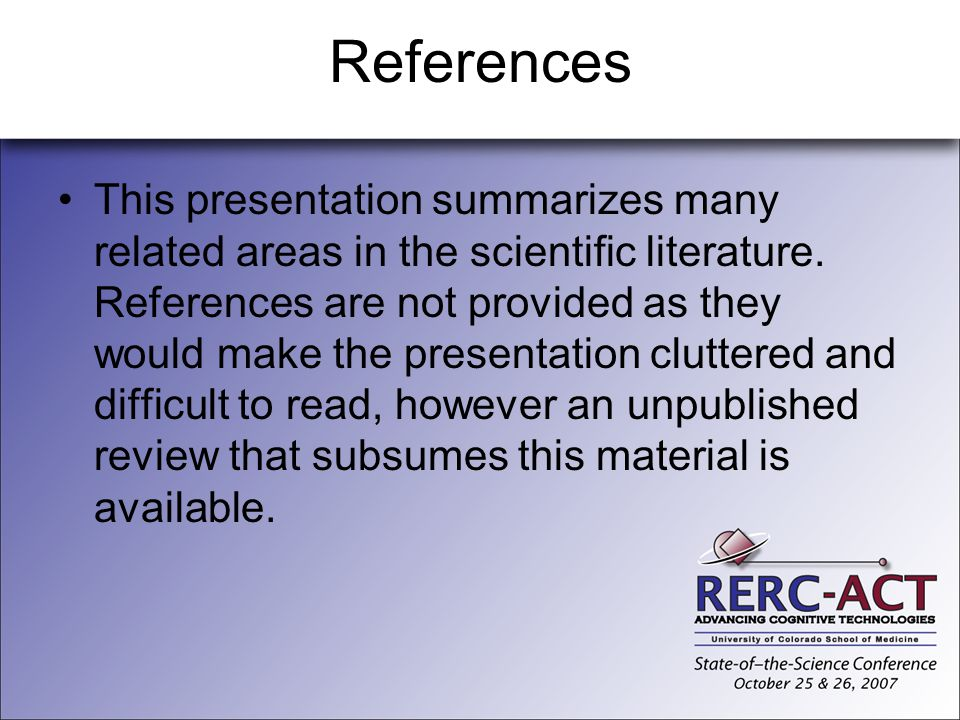 References This presentation summarizes many related areas in the scientific literature. References are not provided as they would make the presentati