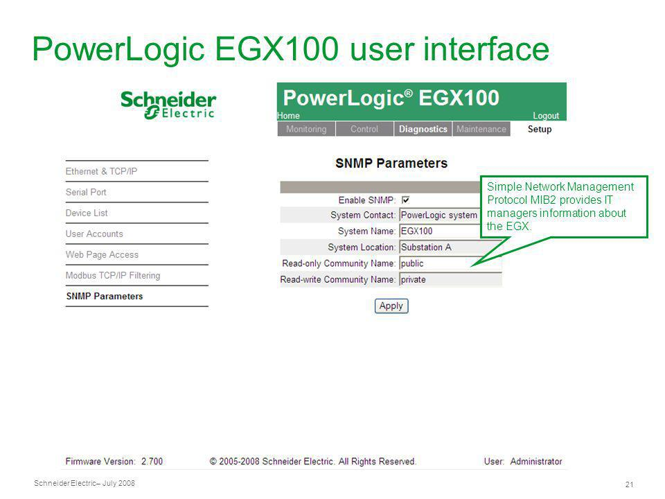 Schneider Electric 21 – July 2008 PowerLogic EGX100 user interface Simple Network Management Protocol MIB2 provides IT managers information about the