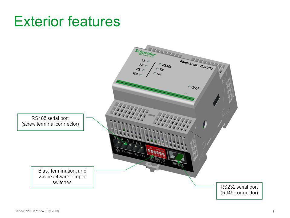 Schneider Electric 8 – July 2008 Exterior features RS485 serial port (screw terminal connector) Bias, Termination, and 2-wire / 4-wire jumper switches