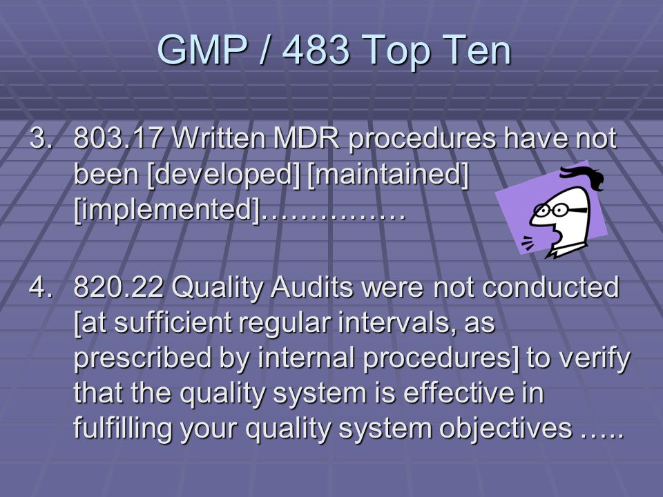 GMP / 483 Top Ten 1. 820.198 Complaint handling procedures for [rec.] [reviewing] [eval.] complaints have not been [est.] [defined] [doc.] [completed]