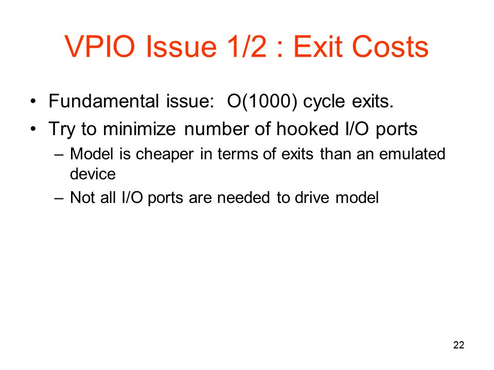 22 VPIO Issue 1/2 : Exit Costs Fundamental issue: O(1000) cycle exits.