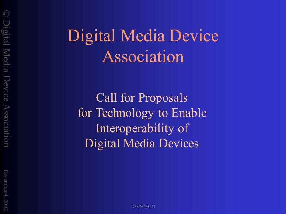 © Digital Media Device Association December 4, 2002 Tom White (2) About Me - Tom White CEO/ Executive Director of DMDA/DMDA-IWG President/CEO, MIDI Manufacturers Association Music/Sound Technology and Market Consultant (Dolby, Diamond, AMD…) Secretariat, SDMI