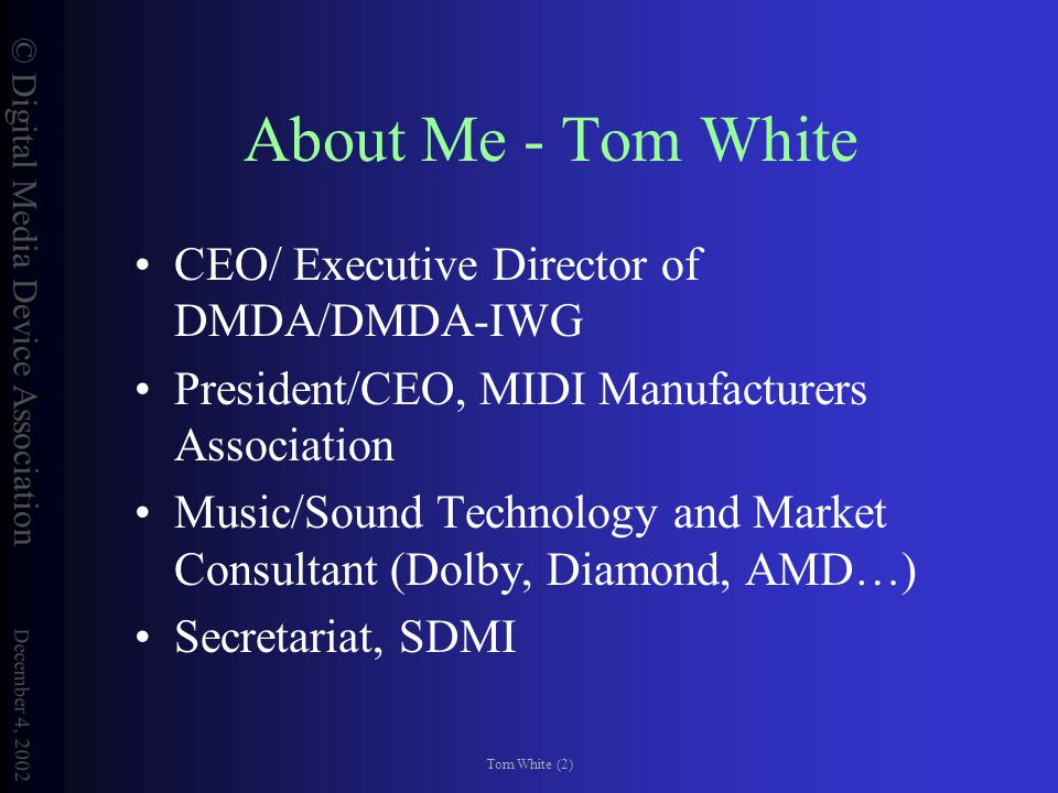 © Digital Media Device Association December 4, 2002 Tom White (3) About DMDA Formed in February 2002.
