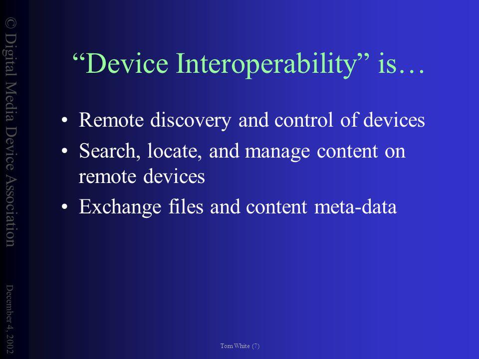 © Digital Media Device Association December 4, 2002 Tom White (8) Why Interoperability.
