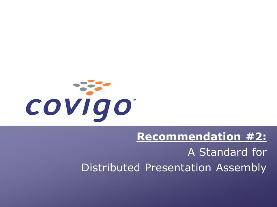 Fast. Forward. Wireless. Recommendation #2: A Standard for Distributed Presentation Assembly