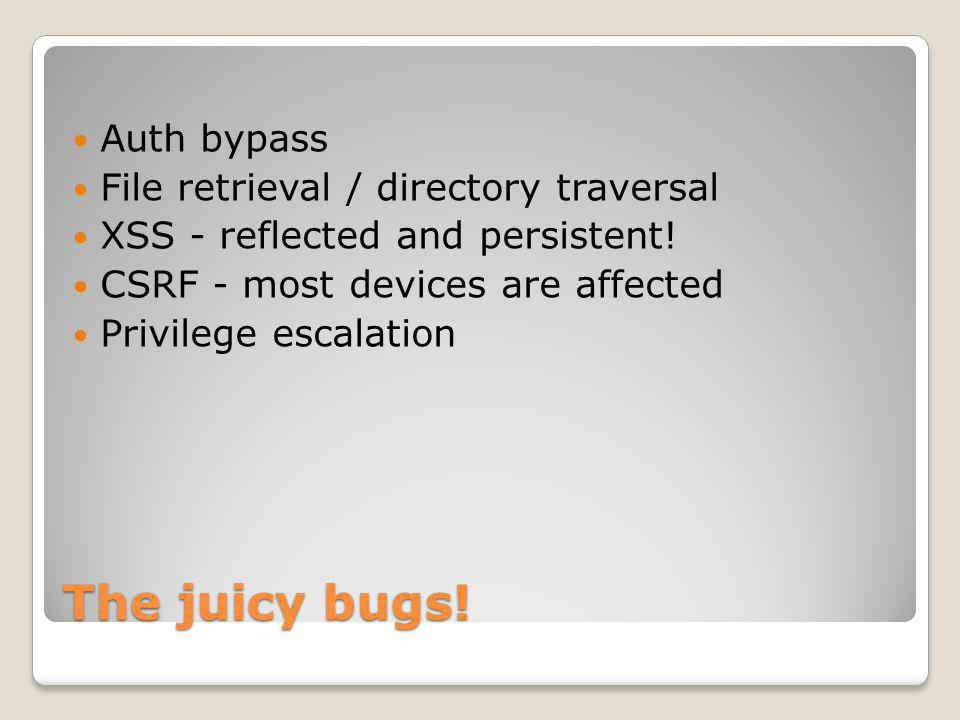 The juicy bugs.Auth bypass File retrieval / directory traversal XSS - reflected and persistent.