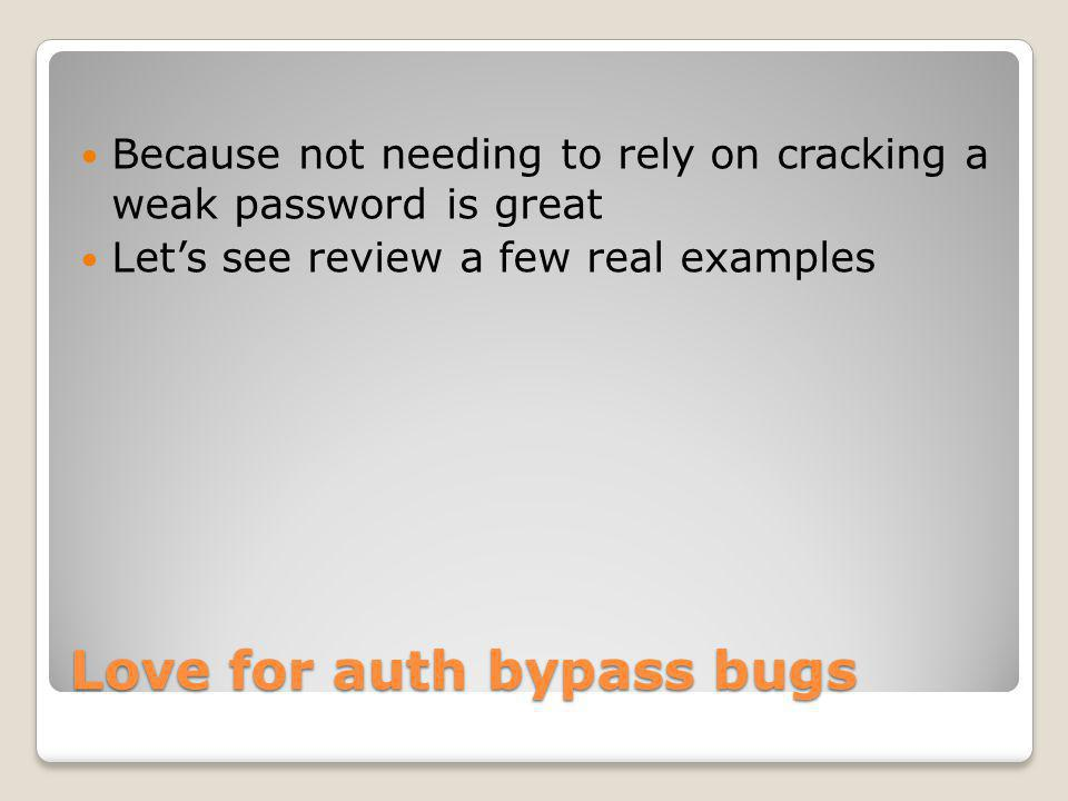 Love for auth bypass bugs Because not needing to rely on cracking a weak password is great Lets see review a few real examples
