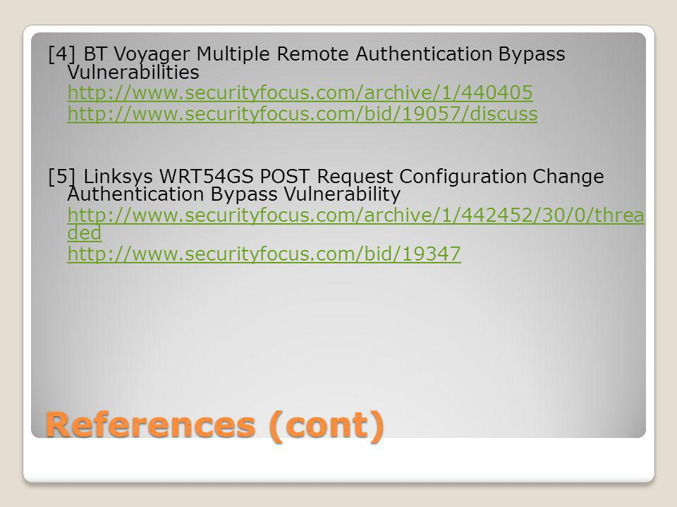 References (cont) [4] BT Voyager Multiple Remote Authentication Bypass Vulnerabilities http://www.securityfocus.com/archive/1/440405 http://www.securi