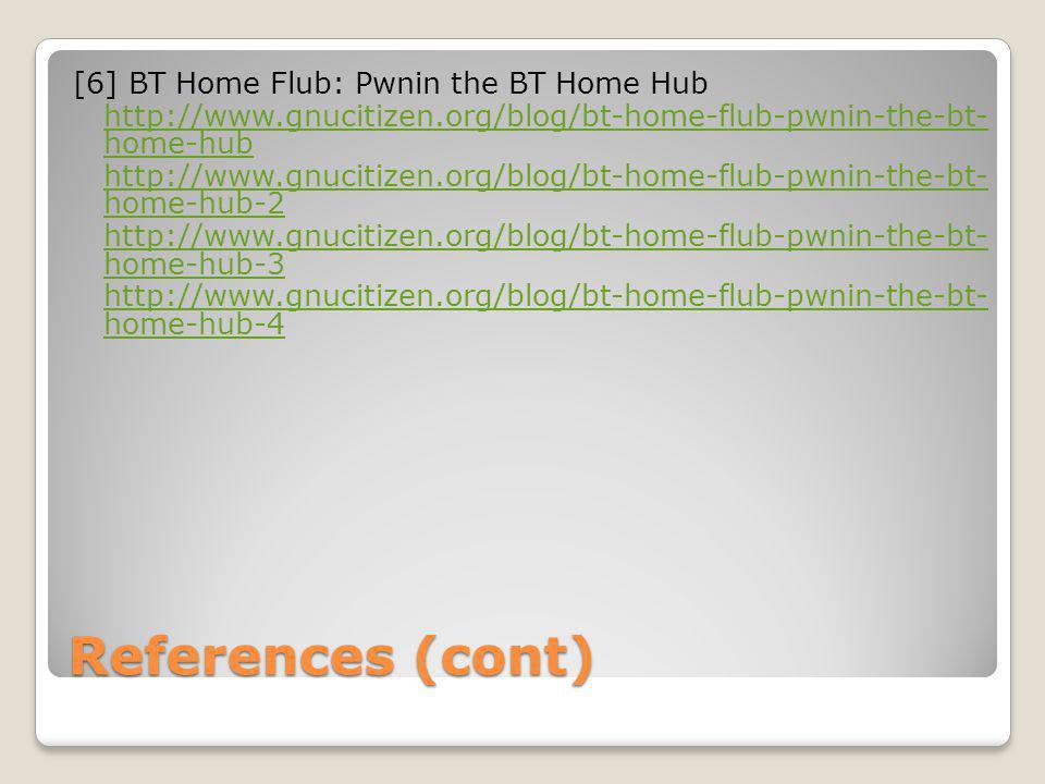 References (cont) [6] BT Home Flub: Pwnin the BT Home Hub http://www.gnucitizen.org/blog/bt-home-flub-pwnin-the-bt- home-hub http://www.gnucitizen.org