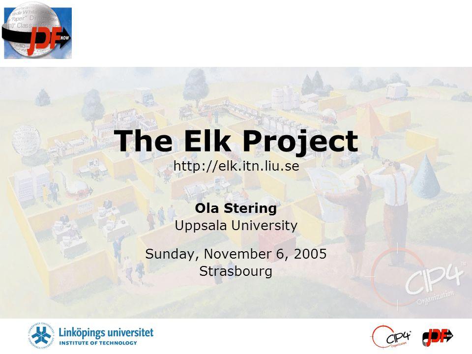 The Elk Project http://elk.itn.liu.se Ola Stering Uppsala University Sunday, November 6, 2005 Strasbourg