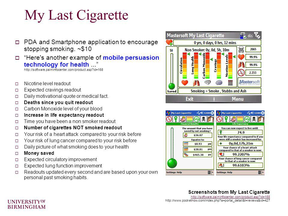 My Last Cigarette PDA and Smartphone application to encourage stopping smoking. ~$10 Here's another example of mobile persuasion technology for health