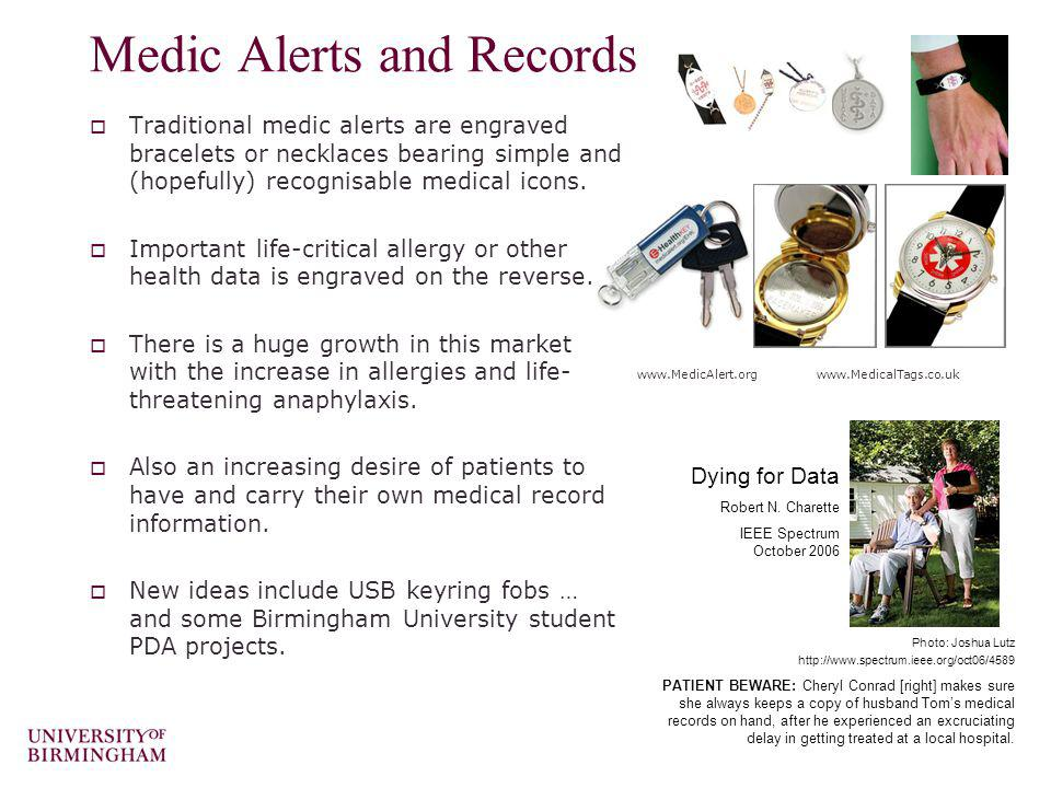 Medic Alerts and Records Traditional medic alerts are engraved bracelets or necklaces bearing simple and (hopefully) recognisable medical icons. Impor