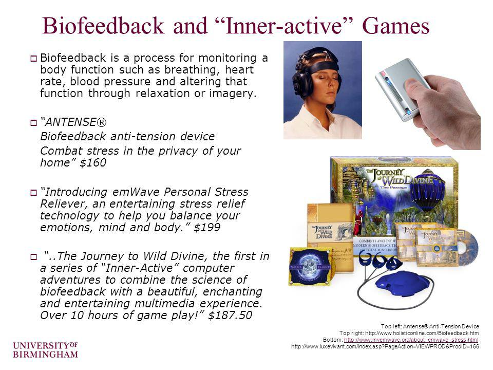 Biofeedback and Inner-active Games Biofeedback is a process for monitoring a body function such as breathing, heart rate, blood pressure and altering