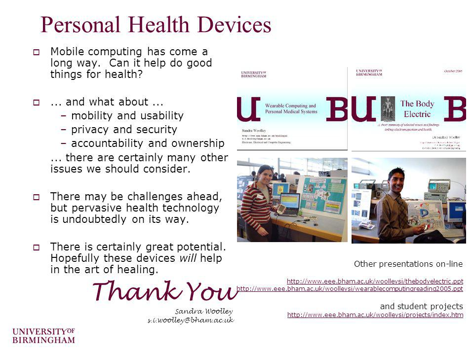 Personal Health Devices Mobile computing has come a long way. Can it help do good things for health?... and what about... –mobility and usability –pri