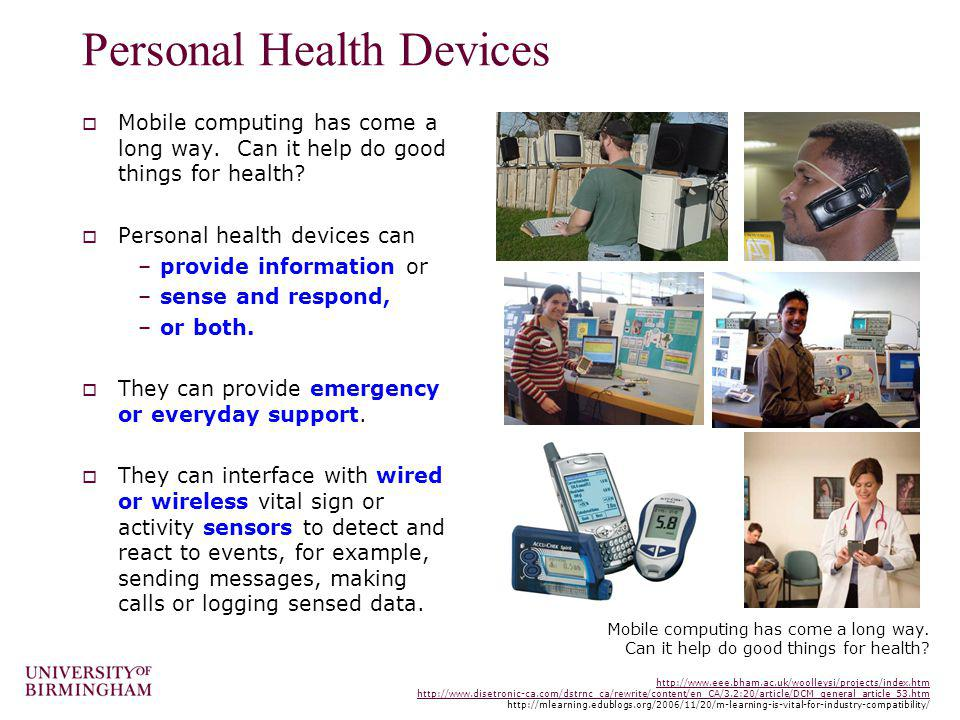 Personal Health Devices Mobile computing has come a long way. Can it help do good things for health? Personal health devices can –provide information