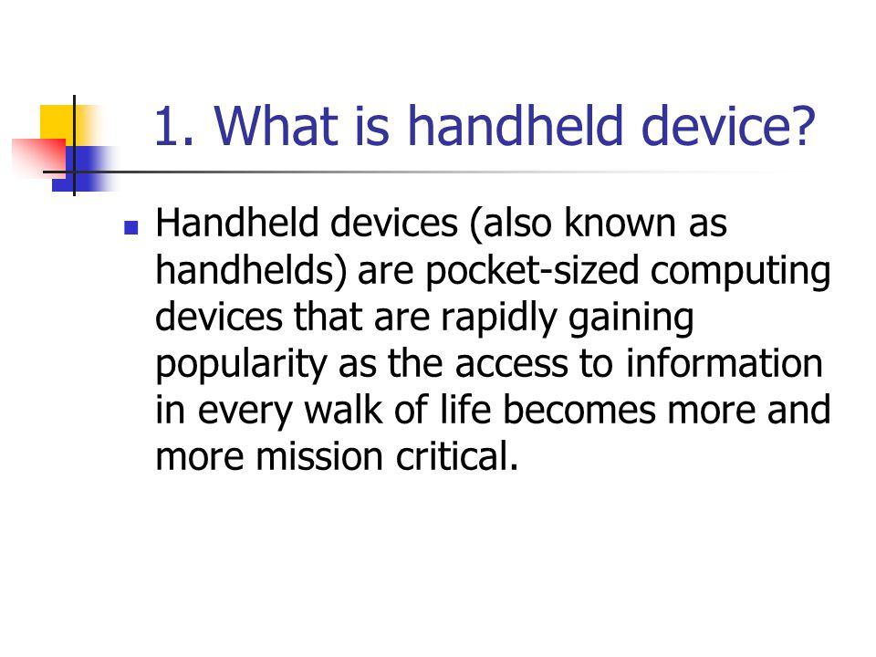 1. What is handheld device.