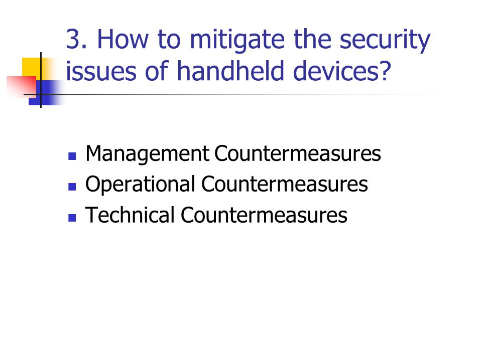 3. How to mitigate the security issues of handheld devices.