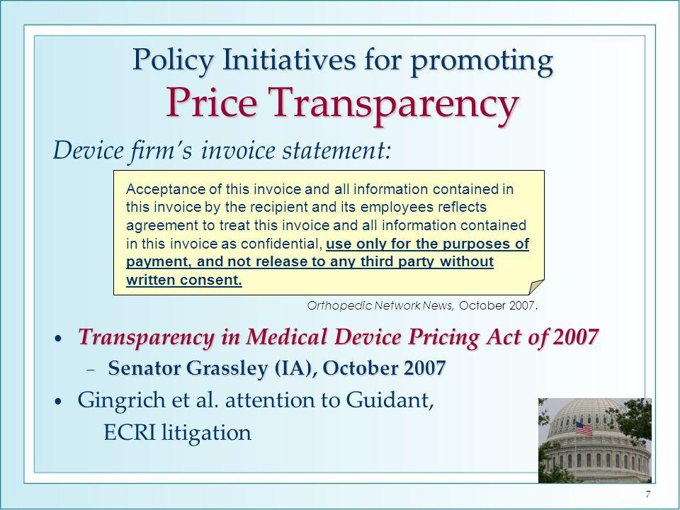 7 Device firms invoice statement: Transparency in Medical Device Pricing Act of 2007 Transparency in Medical Device Pricing Act of 2007 Senator Grassley (IA), October 2007 Senator Grassley (IA), October 2007 Gingrich et al.