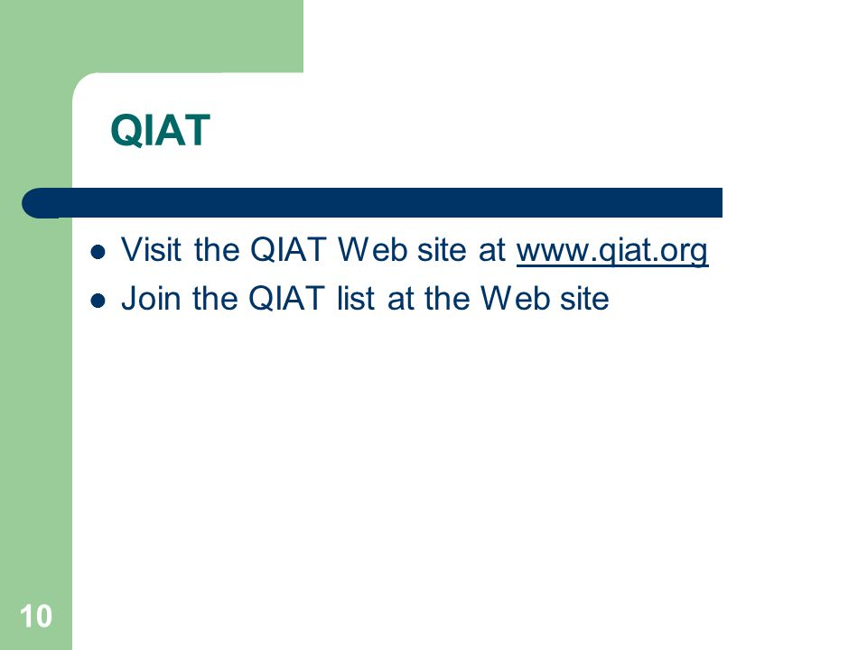 10 QIAT Visit the QIAT Web site at   Join the QIAT list at the Web site
