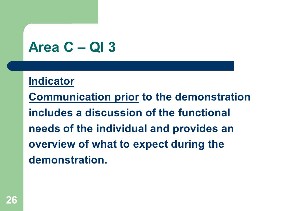26 Area C – QI 3 Indicator Communication prior to the demonstration includes a discussion of the functional needs of the individual and provides an overview of what to expect during the demonstration.