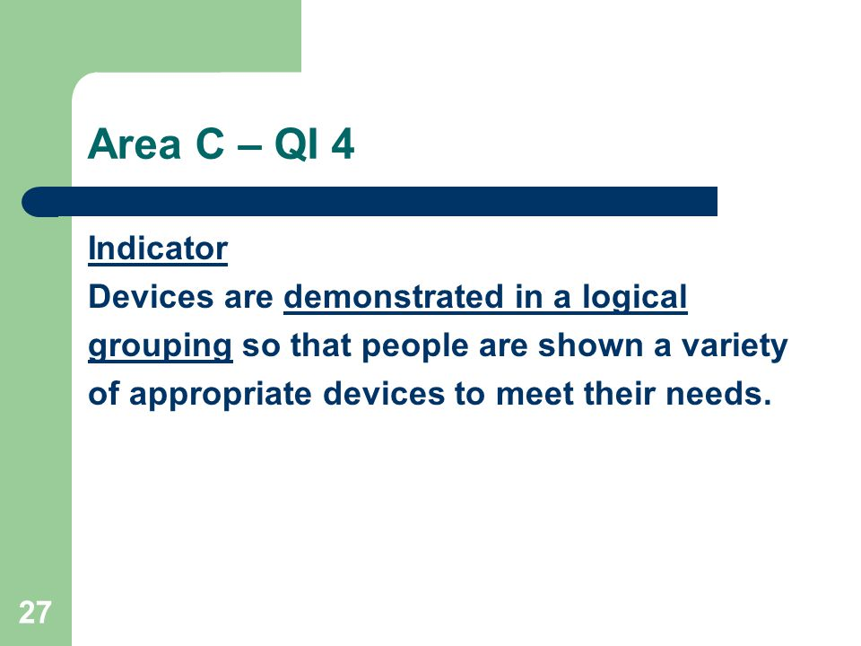 27 Area C – QI 4 Indicator Devices are demonstrated in a logical grouping so that people are shown a variety of appropriate devices to meet their needs.
