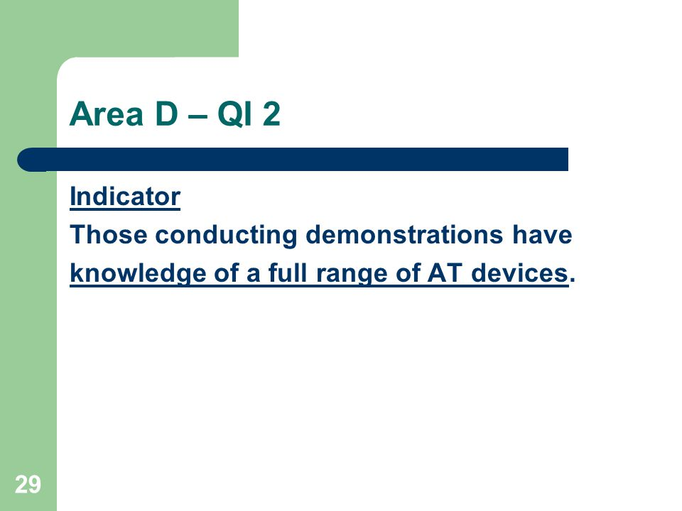 29 Area D – QI 2 Indicator Those conducting demonstrations have knowledge of a full range of AT devices.