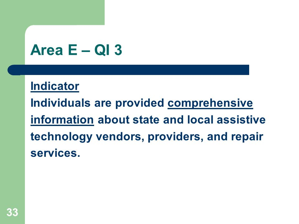 33 Area E – QI 3 Indicator Individuals are provided comprehensive information about state and local assistive technology vendors, providers, and repair services.
