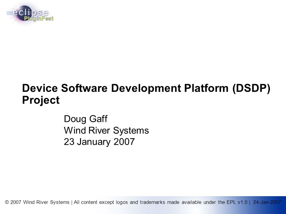 © 2007 Wind River Systems | All content except logos and trademarks made available under the EPL v1.0 | 24-Jan-2007 Device Software Development Platfo