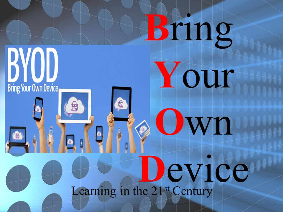Bring Your Own Device Learning in the 21 st Century