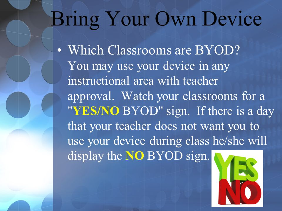 Bring Your Own Device Which Classrooms are BYOD.