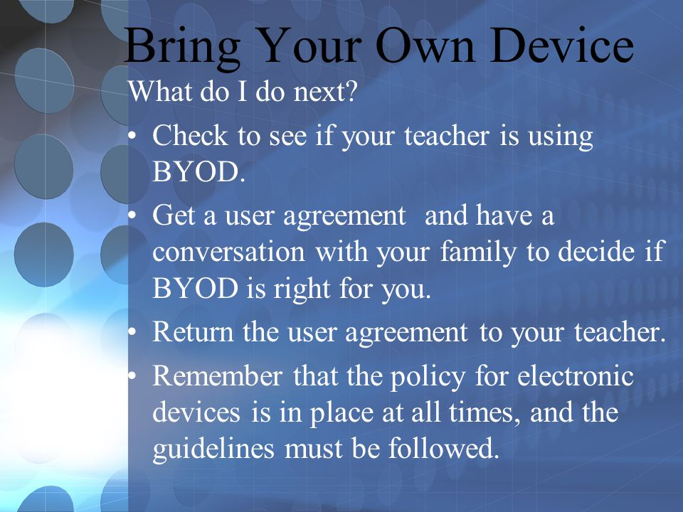 Bring Your Own Device What do I do next. Check to see if your teacher is using BYOD.