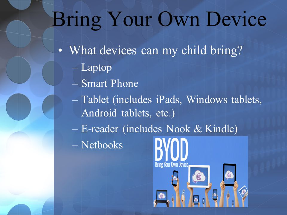 Bring Your Own Device What devices can my child bring.