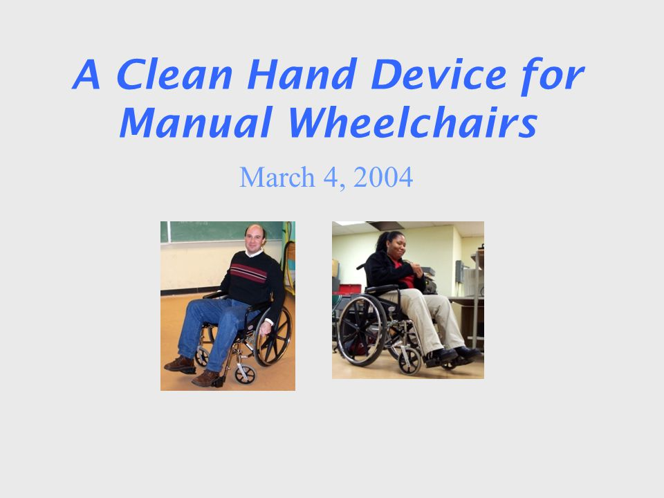 A Clean Hand Device for Manual Wheelchairs March 4, 2004