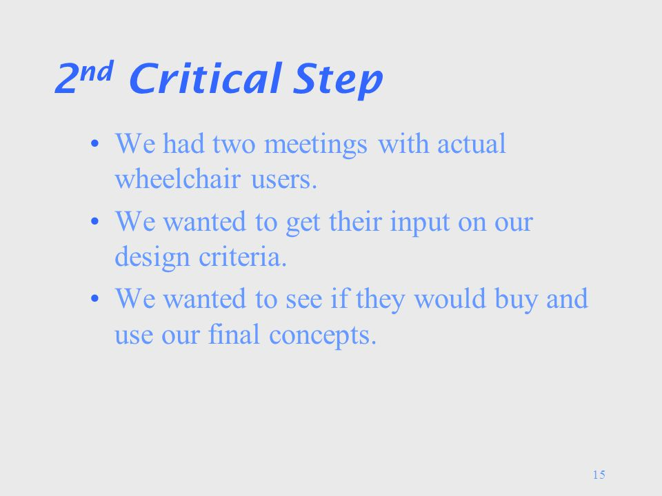 15 2 nd Critical Step We had two meetings with actual wheelchair users.