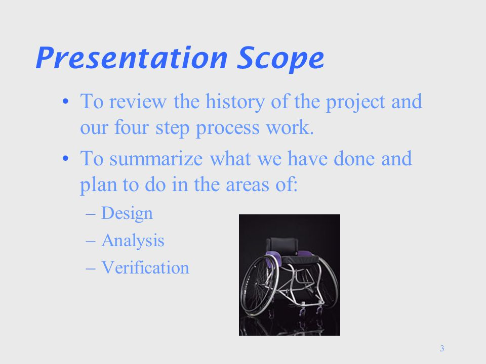 3 Presentation Scope To review the history of the project and our four step process work. To summarize what we have done and plan to do in the areas o