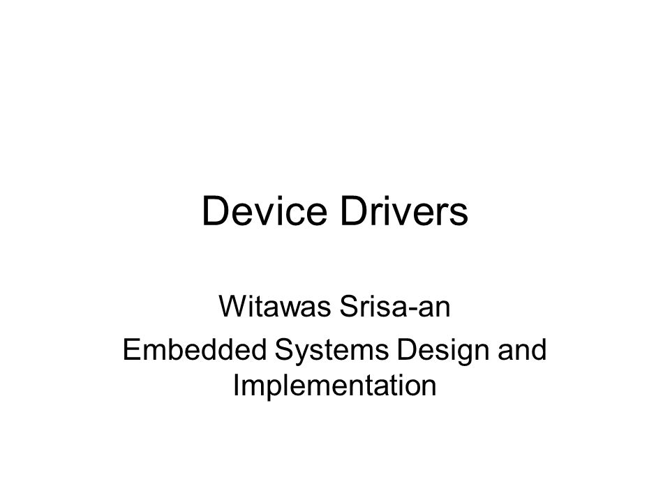 Device Drivers Witawas Srisa-an Embedded Systems Design and Implementation