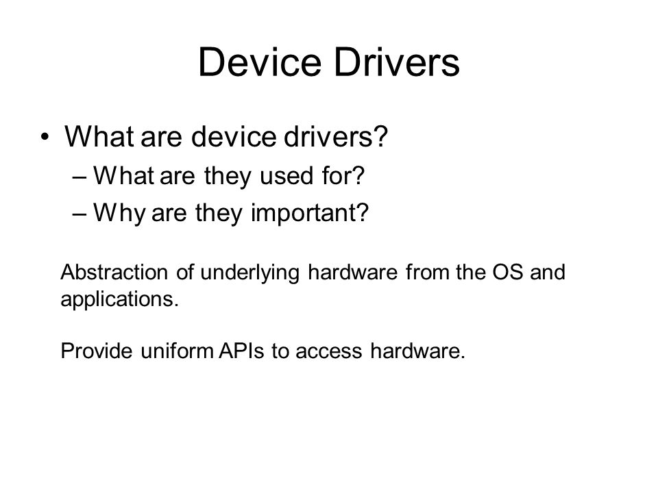 Device Drivers What are device drivers. –What are they used for.