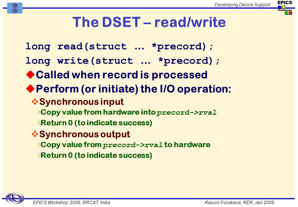 Kazuro Furukawa, KEK, Jan.2009. Developing Device Support EPICS Workshop 2009, RRCAT, India The DSET – read/write long read(struct … *precord); long w