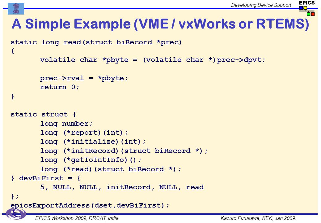 Kazuro Furukawa, KEK, Jan.2009. Developing Device Support EPICS Workshop 2009, RRCAT, India A Simple Example (VME / vxWorks or RTEMS) static long read
