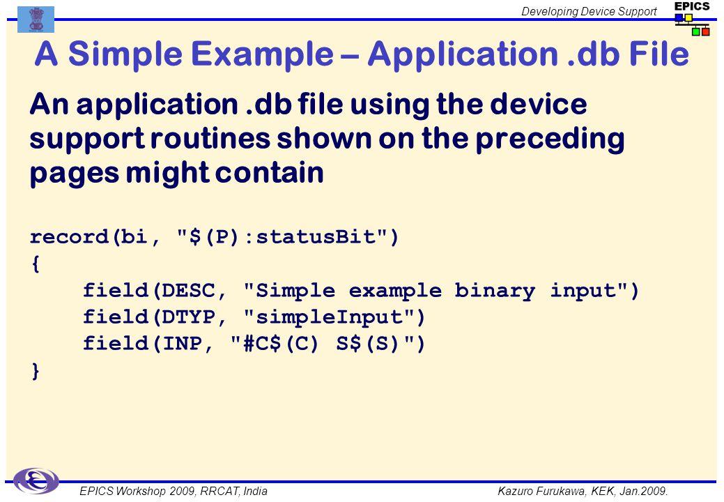 Kazuro Furukawa, KEK, Jan.2009. Developing Device Support EPICS Workshop 2009, RRCAT, India A Simple Example – Application.db File An application.db f