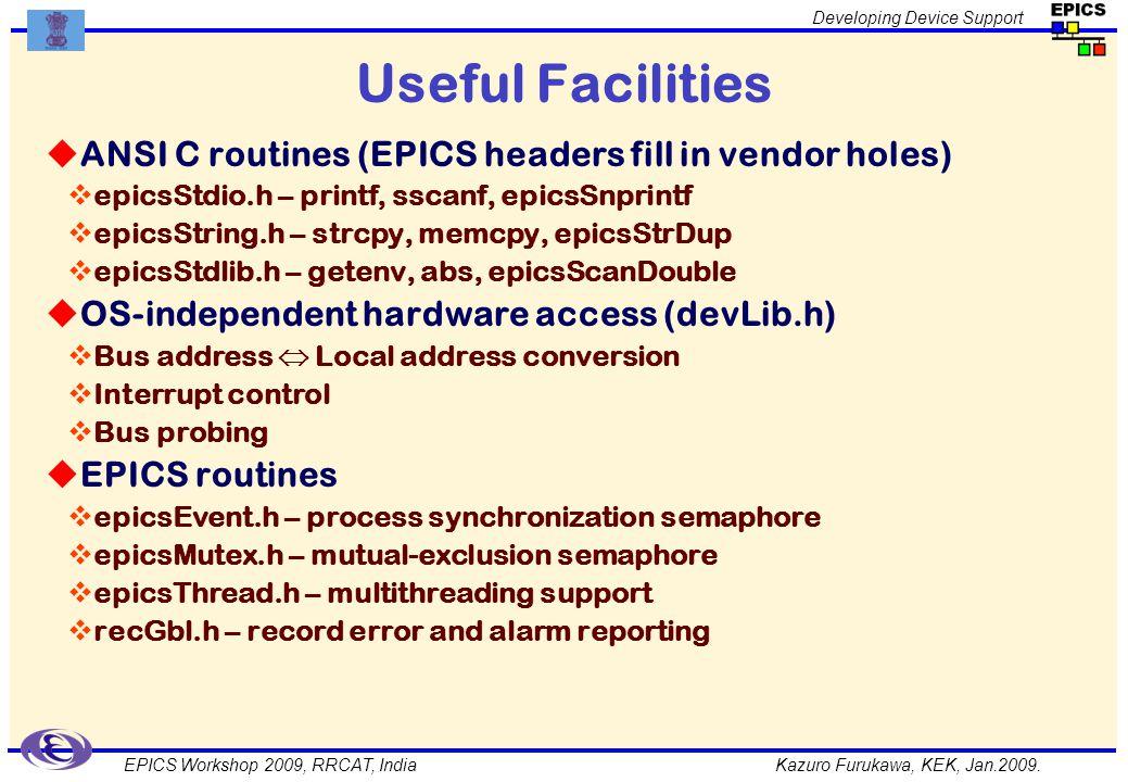 Kazuro Furukawa, KEK, Jan.2009. Developing Device Support EPICS Workshop 2009, RRCAT, India Useful Facilities ANSI C routines (EPICS headers fill in v