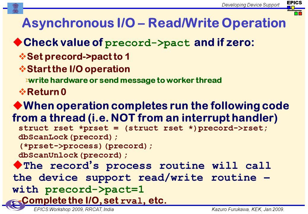 Kazuro Furukawa, KEK, Jan.2009. Developing Device Support EPICS Workshop 2009, RRCAT, India Asynchronous I/O – Read/Write Operation Check value of pre