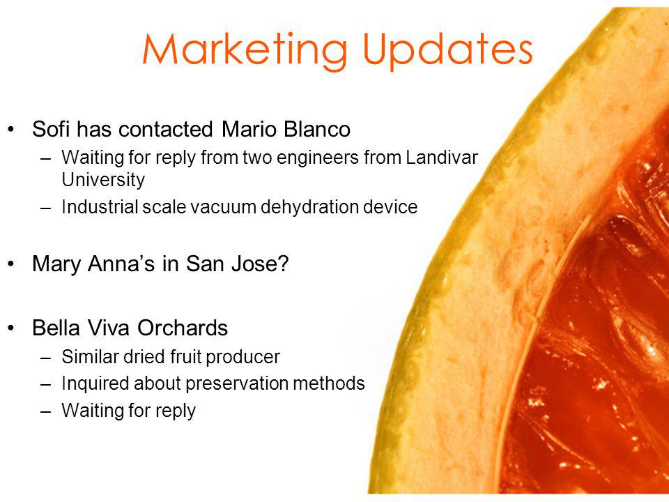 Marketing Updates Sofi has contacted Mario Blanco –Waiting for reply from two engineers from Landivar University –Industrial scale vacuum dehydration device Mary Annas in San Jose.