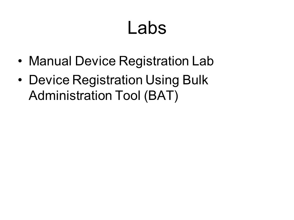 Labs Manual Device Registration Lab Device Registration Using Bulk Administration Tool (BAT)