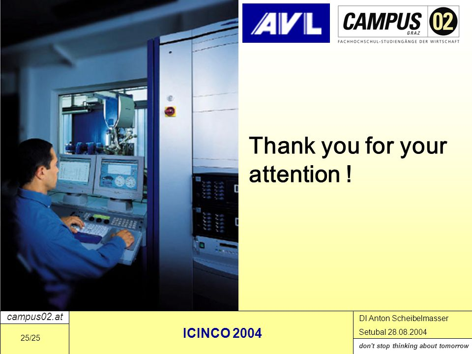 campus02.at don t stop thinking about tomorrow DI Anton Scheibelmasser Setubal 28.08.2004 ICINCO 2004 25/25 Thank you for your attention !