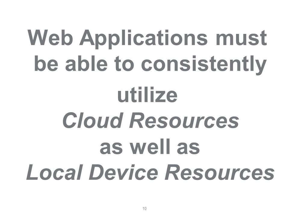 10 Web Applications must be able to consistently utilize Cloud Resources as well as Local Device Resources