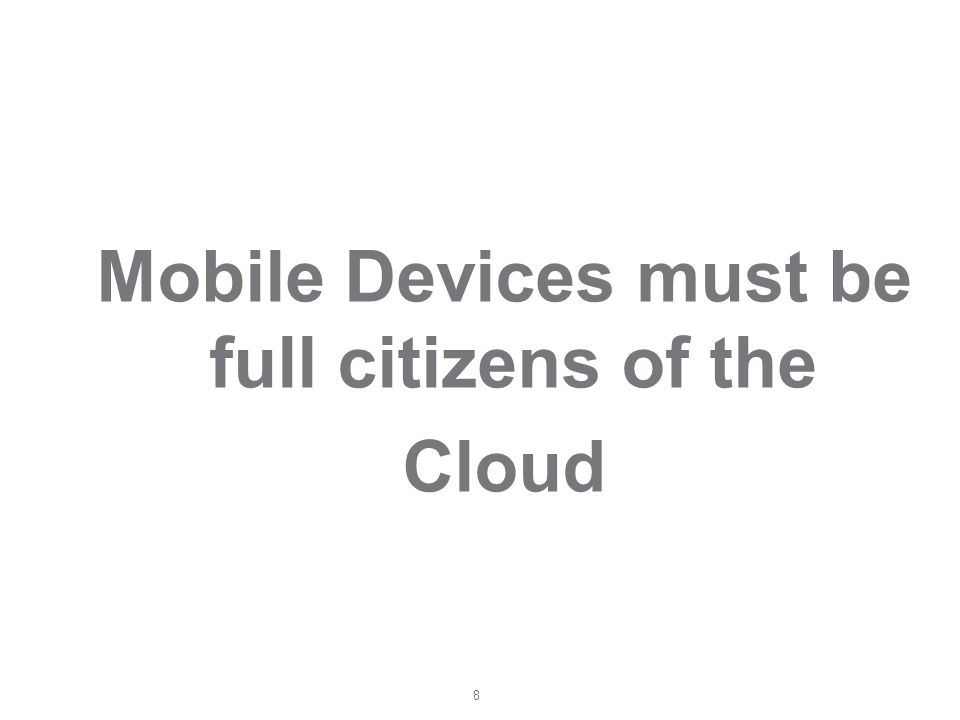 8 Mobile Devices must be full citizens of the Cloud