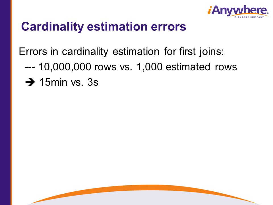 Cardinality estimation errors Errors in cardinality estimation for first joins: --- 10,000,000 rows vs.